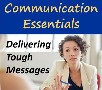 Communication Essentials Series: Delivering Tough Messages (Morning option)